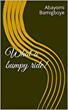 What a bumpy ride!