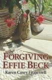 Forgiving Effie Beck, Karen Casey Fitzjerrell, 0984776818