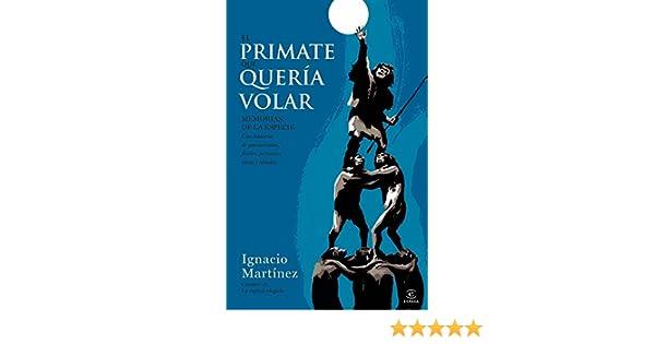 El primate que quería volar (Fuera de colección): Amazon.es: Ignacio Martínez: Libros