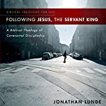 Following Jesus, the Servant King: A Biblical Theology of Covenantal Discipleship | Jonathan Lunde