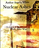 img - for Nuclear Ashes: Book 5: Life After War (Volume 5) book / textbook / text book