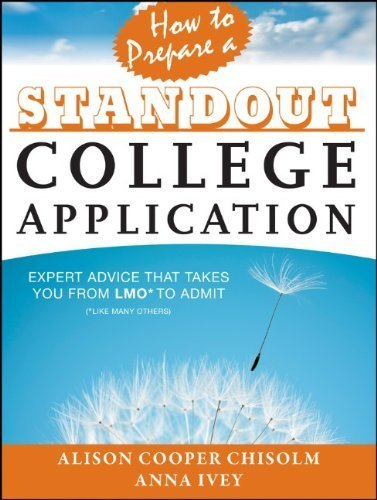 How to Prepare a Standout College Application: Expert Advice that Takes You from LMO* (*Like Many Others) to Admit by Cooper Chisolm, Alison Published by Jossey-Bass 1st (first) edition (2013) Paperback