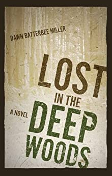 Lost in the Deep Woods by [Batterbee Miller, Dawn]