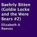 Baehrly Bitten: Goldie Locke and the Were Bears, Book 2 | Elizabeth A. Reeves