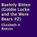 Baehrly Bitten: Goldie Locke and the Were Bears, Book 2 | Elizabeth A. Reeves
