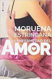 La enfermedad del amor: Amazon.es: Moruena Estringana: Libros