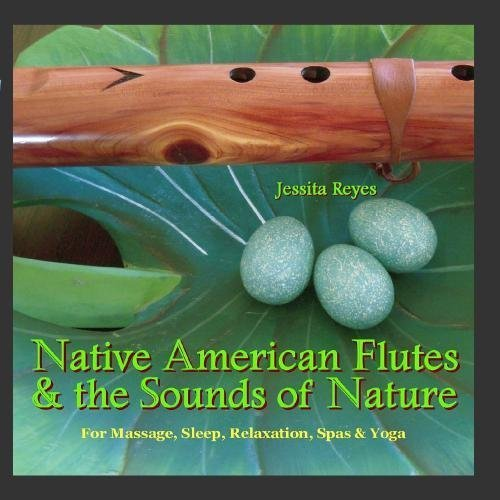 NATIVE AMERICAN FLUTES & SOUNDS OF NATURE (Relaxing Native American Flute & Nature Sounds for Massage, Sleep, Spas & Yoga) by Jessita Reyes