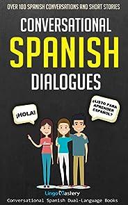 Conversational Spanish Dialogues: Over 100 Spanish Conversations and Short Stories (Conversational Spanish Dua