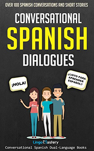 Conversational Spanish Dialogues: Over 100 Spanish Conversations and Short Stories (Conversational Spanish Dual Language Books Book 1)