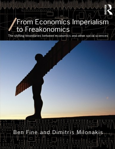 (From Economics Imperialism to Freakonomics (Economics as Social Theory))
