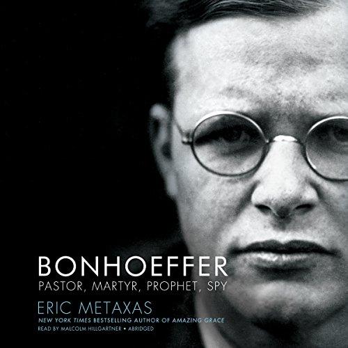 Bonhoeffer: Pastor, Martyr, Prophet, Spy; A Righteous Gentile vs. The Third Reich (ABRIDGED EDITION) by Blackstone Audio, Inc.