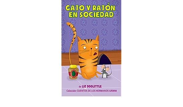 Amazon.com: GATO Y RATÓN EN SOCIEDAD. Libro ilustrado para chicos de 3 a 8: La clásica e inolvidable historia con hermosas imágenes y rimas divertidas para ...