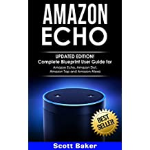 Amazon Echo: Updated Edition!- Complete Blueprint User Guide for Amazon Echo, Amazon Dot, Amazon Tap and Amazon Alexa