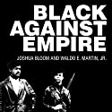 Black Against Empire: The History and Politics of the Black Panther Party Audiobook by Joshua Bloom, Waldo E. Martin Jr. Narrated by Ron Butler