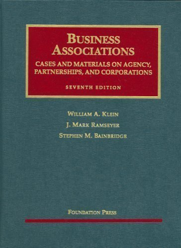 Download Business Associations, Cases and Materials on Agency, Partnerships, and Corporations (University Casebook) 7th (seventh) Edition by William A. Klein, J. Mark Ramseyer, Stephen M. Bainbridge published by Foundation Press (2009) Hardcover PDF