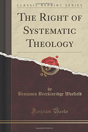 The Right of Systematic Theology (Classic Reprint)
