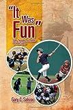 ''It Was Fun'', Gary C. Salivar, 1465310045