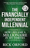 The Financially Independent Millennial: How I Became a Millionaire in My Thirties by Rick Orford, Alinka Rutkowska