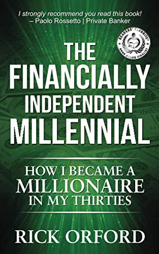 The Financially Independent Millennial: How I Became a Millionaire in My Thirties by Rick Orford