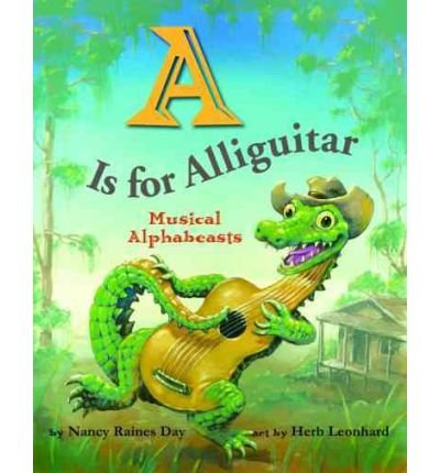 Read Online By Nancy Raines Day - A Is for Alliguitar: Musical Alphabeasts (2012-03-09) [Hardcover] pdf epub