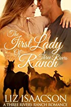 THE FIRST LADY OF THREE RIVERS RANCH: AN INSPIRATIONAL WESTERN ROMANCE (THREE RIVERS RANCH ROMANCE BOOK 8)