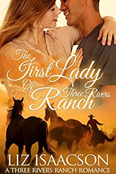 The First Lady of Three Rivers Ranch: Christian western romance (Three Rivers Ranch Romance Book 8) by [Isaacson, Liz, Johnson,Elana]