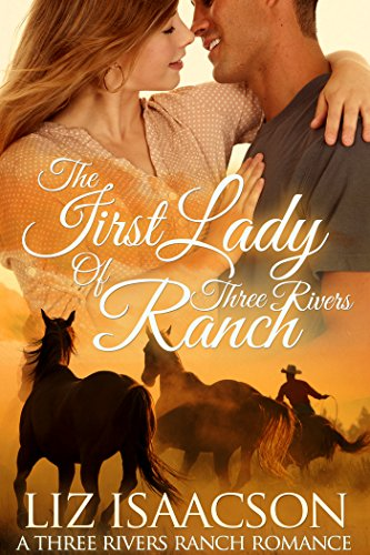 The First Lady of Three Rivers Ranch: An Inspirational Western Romance (Three Rivers Ranch Romance Book 8) by [Isaacson, Liz, Johnson,Elana]