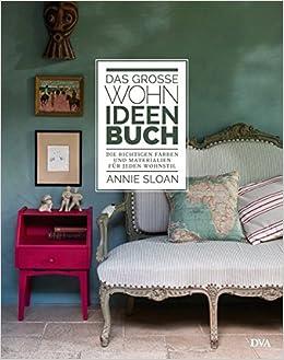 Das Große Wohn Ideen Buch: Die Richtigen Farben Und Materialien Für Jeden  Wohnstil: Amazon.de: Annie Sloan, Wiebke Krabbe: Bücher