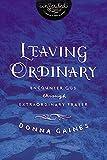 Leaving Ordinary: Encounter God Through Extraordinary Prayer (InScribed Collection)