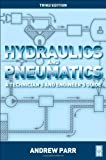 Hydraulics and Pneumatics : A Technician's and Engineer's Guide, Parr, Andrew, 0080966748