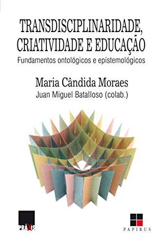 Transdisciplinaridade, Criatividade e Educação. Fundamentos Ontológicos e Epistemológicos