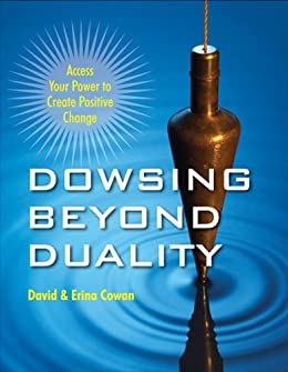 Dowsing Beyond Duality: Access Your Power to Create Positive Change by [Cowan , David, Cowan, Erina]