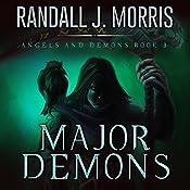 Major Demons: Angels and Demons, Book 3 | Randall J. Morris