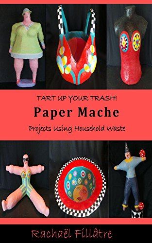 Harlot Up Your Trash: Paper  Mache Projects Using Household Waste
