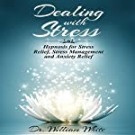 Dealing with Stress: Hypnosis for Stress Relief, Stress Management and Anxiety Relief | Dr. William White
