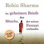 Die geheimen Briefe des Mönchs der seinen Ferrari verkaufte [The Secret Letters of the Monk who Sold his Ferrari] | Robin Sharma
