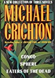 A New Collection of Three Complete Novels: Congo, Sphere, Eaters of the Dead