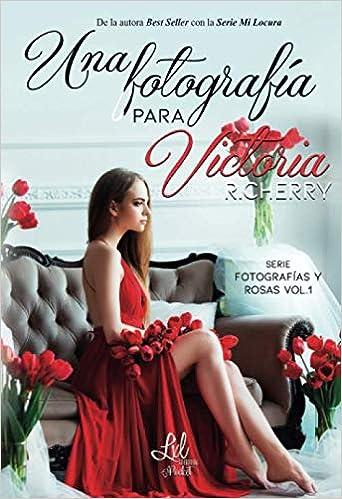Una fotografía para Victoria (Serie Fotografías y rosas) de R. Cherry