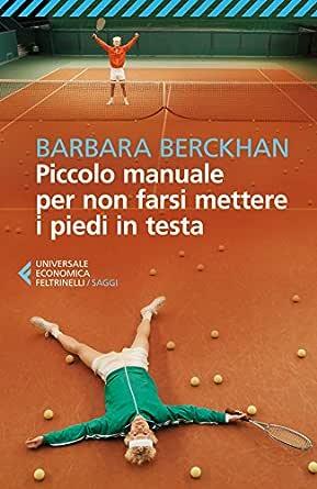 Piccolo Manuale Per Non Farsi Mettere I Piedi In Testa.Amazon Com Piccolo Manuale Per Non Farsi Mettere I Piedi In Testa