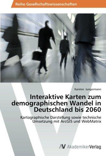 Interaktive Karten zum demographischen Wandel in Deutschland bis 2060: Kartographische Darstellung sowie technische Umsetzung mit ArcGIS und WebMatrix (German Edition)