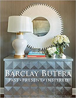 Amazon.com: Barclay Butera Past, Present, Inspired (9781423638575): Barclay  Butera: Books