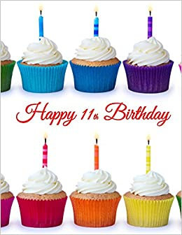 Happy 11th Birthday Notebook Journal Diary 185 Lined Pages