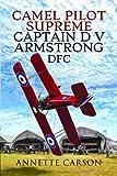 Camel Pilot Supreme: Captain D V Armstrong DFC