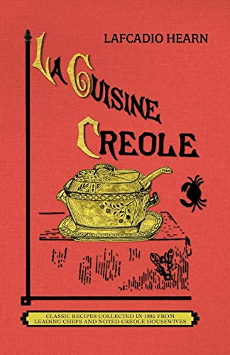 Creole Houses - La Cuisine Creole (trade): A Collection of Culinary Recipes From Leading Chefs and Noted Creole Housewives, Who Have Made New Orleans Famous for Its Cuisine