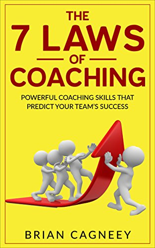 Coaching: The 7 Laws Of Coaching: Powerful Coaching Skills That Will Predict Your Team's Success (7 Laws, coaching questions, coaching books, the coaching habit) cover