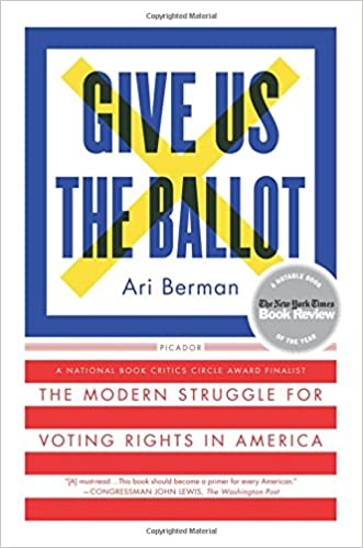 Give Us the Ballot: The Modern Struggle for Voting Rights in ...