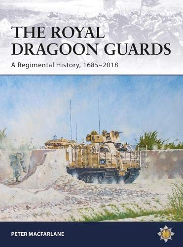 The Royal Dragoon Guards: A Regimental History, 1685–2018