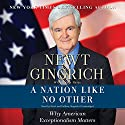 A Nation Like No Other: Why American Exceptionalism Matters Audiobook by Newt Gingrich, Vince Haley Narrated by Newt Gingrich, Callista Gingrich