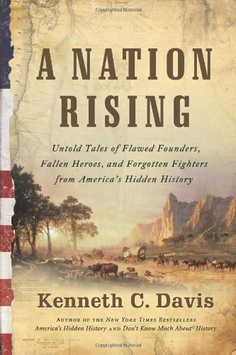 Download A Nation Rising: Untold Tales of Flawed Founders, Fallen Heroes, and Forgotten Fighters from America's Hidden History pdf