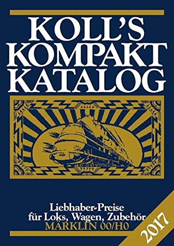 Koll's Kompaktkatalog Märklin 00/H0 2017: Liebhaberpreise für Loks, Wagen, Zubehör